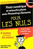 Photo num�rique et retouche photo avec Photoshop Elements pour les Nuls