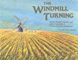 img - for By Victor Carl Friesen The Windmill Turning: Nursery Rhymes, Maxims, and Other Expressions of Western Canadian Mennonites (First Edition) [Hardcover] book / textbook / text book
