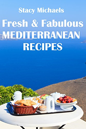 Fresh & Fabulous Mediterranean Recipes by Stacy Michaels