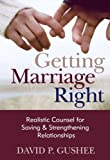 img - for Getting Marriage Right: Realistic Counsel for Saving and Strengthening Relationships book / textbook / text book