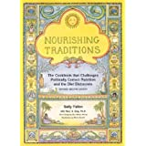 Nourishing Traditions: The Cookbook that Challenges Politically Correct Nutrition and the Diet Dictocrats ~ Sally Fallon