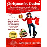 Christmas by Design: Tips, Strategies and Inspiration for the Most Enjoyable, Stress-Less Holiday Season Ever ~ Marquita Herald