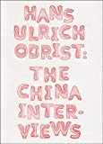 Hans Ulrich Obrist: The China Interviews