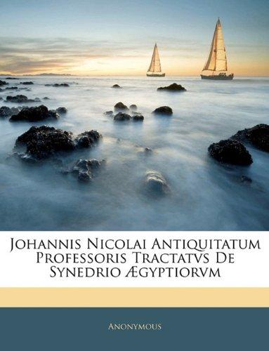 Johannis Nicolai Antiquitatum Professoris Tractatvs De Synedrio Ægyptiorvm