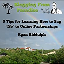 Blogging from Paradise: 5 Tips for Learning How to Say 'No' to Online Partnerships (       UNABRIDGED) by Ryan Biddulph Narrated by John Edmondson