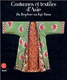 echange, troc Collectif - Costumes et textiles d'Asie : Du Bosphore au Fuji-Yama