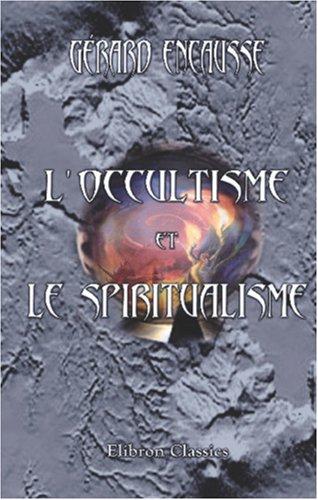 L'occultisme et le spiritualisme. Exposé des théories philosophiques et des adaptations de l'occultisme