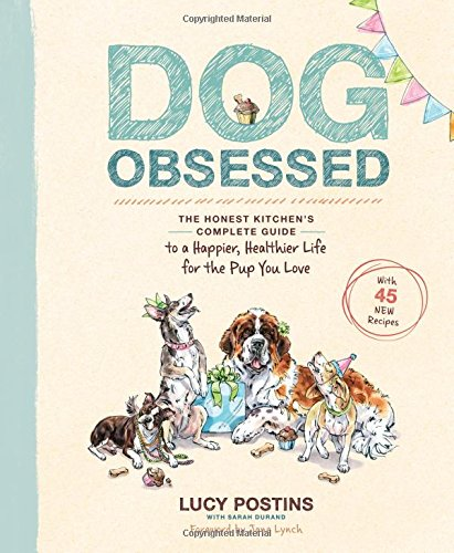 Dog Obsessed: The Honest Kitchen's Complete Guide to a Happier, Healthier Life for the Pup You Love by Lucy Postins