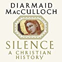Silence: A Christian History (       UNABRIDGED) by Diarmaid MacCulloch Narrated by Walter Dixon
