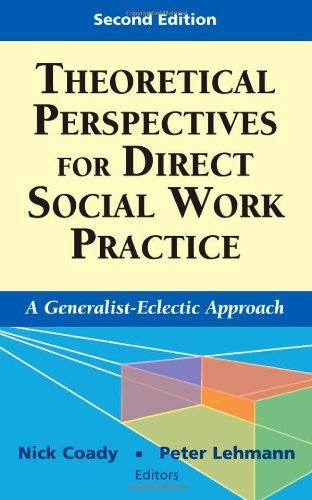 Theoretical Perspectives for Direct Social Work Practice: A Generalist-Eclectic Approach, Second Edition (Springer Series on Social Work)