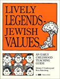 Lively legends--Jewish values: An early childhood teaching guide