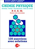 Chimie Physique: Atomistique, cin�tique, thermodynamique, chimie des solutions : P.C.E.M. premier cycle universitaire : 120 exercices avec  solutions