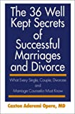 The 36 Well Kept Secrets of Successful Marriages and Divorce