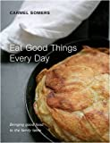 img - for Eat Good Things Every Day: Bringing Good Good to the Family Table by Carmel Somers (2010) Hardcover book / textbook / text book