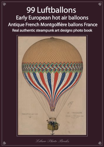 99 Luftballons, Early European hot air balloons, Antique French Montgolfière ballons France, real authentic steampunk art designs photo book
