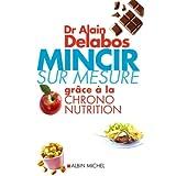 Mincir sur mesure gr�ce � la chrono nutritionpar Alain Delabos