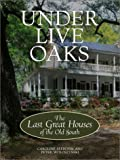 img - for Under Live Oaks: The Last Great Houses of the Old South book / textbook / text book
