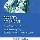 Accent: American - The Complete Guide to Speaking the Standard American Accent Hörbuch von Patrick Muñoz Gesprochen von: Patrick Muñoz