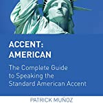 Accent: American - The Complete Guide to Speaking the Standard American Accent | Patrick Muñoz