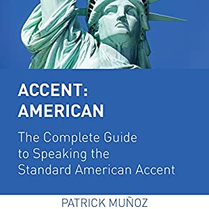 Accent: American - The Complete Guide to Speaking the Standard American Accent Audiobook