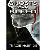 [ GHOSTS CAN BLEED ] By McBride, Tracie ( Author) 2011 [ Paperback ]