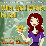 When Good Wishes Go Bad: As You Wish, Book 2 (       UNABRIDGED) by Mindy Klasky Narrated by Liisa Ivary