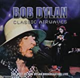 Bob Dylan Classic Airwaves - The Best of Bob Dylan Broadcasting Live
