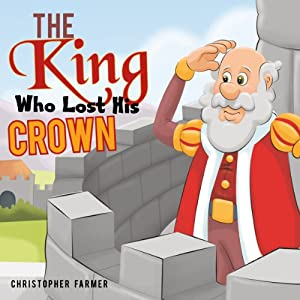 The King Who Lost His Crown | [Christopher Farmer]