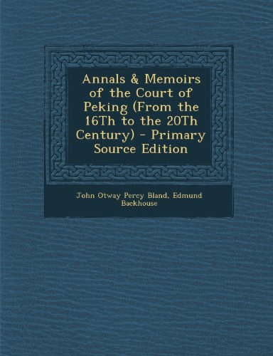 Annals & Memoirs of the Court of Peking (From the 16Th to the 20Th Century)