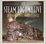 The Steam Locomotive: A Century of North American Classics