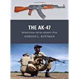 The AK-47: Kalashnikov-series assault rifles (Weapon) by Rottman, Gordon (2011)