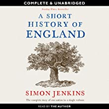 A Short History of England (       UNABRIDGED) by Simon Jenkins Narrated by Simon Jenkins
