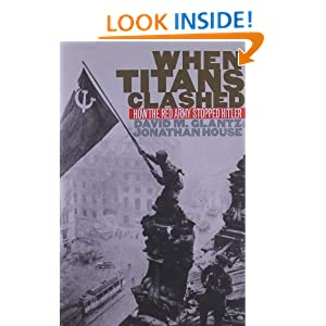 Amazon.com: When Titans Clashed: How the Red Army Stopped Hitler (Modern War Studies) (9780700608997): David M. Glantz, Jonathan M. House: Books