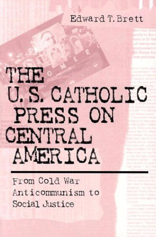 The U.S. Catholic Press on Central America: From Cold War Anticommunism to Social Justice