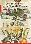 Les botanistes et la flore de France...