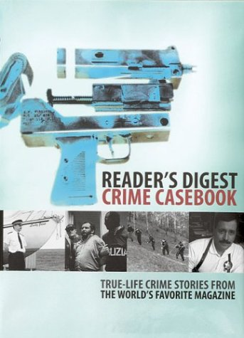 Crime Casebook: True-Life Crime Stories from the World's Favorite Magazine: True-life Crime Stories from the World's Favourite Magazine