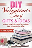 DIY Valentines Day Gifts & Ideas: Over 30 Quick & Easy Gifts For Him & For Her (DIY, Do It Yourself, Valentines Day, Gifts, For Him, For Her, Quick and ... Decorating, Presents, Hearts Book 1)