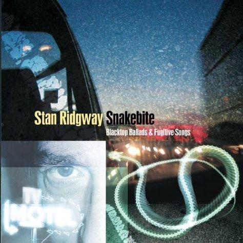 Stan Ridgway - Snakebite - Blacktop Ballads & Fugitive Songs - Zortam Music