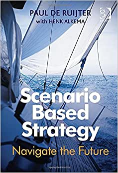 Scenario Based Strategy: Navigate The Future
