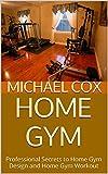 Home Gym: Professional Secrets to Home Gym Design and Home Gym Workout