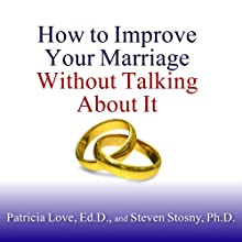 How to Improve Your Marriage Without Talking About It Audiobook by Patricia Love, Steven Stosny Narrated by Laural Merlington