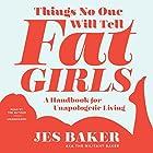 Things No One Will Tell Fat Girls: A Handbook for Unapologetic Living Hörbuch von Jes M. Baker Gesprochen von: Jes M. Baker