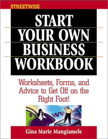 Streetwise Start Your Own Business Workbook: Worksheets, Forms and Advice to Get Off on the Right Foot (Adams Streetwise Series)