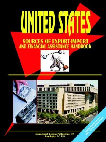 Us Export-Import, Investment & Financial Assistance Handbook