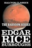 The Barsoom Series of Edgar Rice Burroughs (Unexpurgated Edition) (Halcyon Classics)