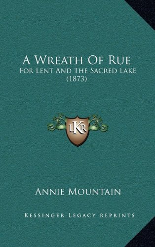 A Wreath of Rue: For Lent and the Sacred Lake (1873)