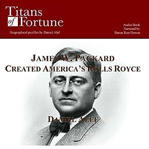 James W. Packard Created the American Rolls Royce Audiobook
