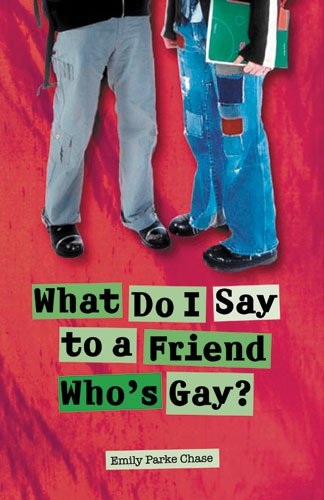 What Do I Say to a Friend Who's Gay?: Emily Parke Chase: Amazon.com: Books