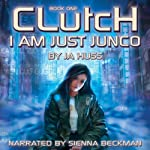 Clutch: I Am Just Junco Dot Com, Book One | JA Huss