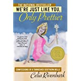 We're Just Like You, Only Prettier: Confessions of a Tarnished Southern Belle ~ Celia Rivenbark